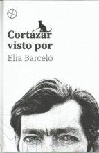 cortazar visto por elia barcelo elia barceló eisterer 9788417646219