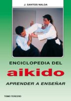 enciclopedia del aikido. tomo iii: aprender a enseñar-jose santos nalda albiac-9788420303819