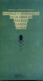 simbolo y simbologia en la obra de federico garcia lorca-manuel antonio arango-9788424506919