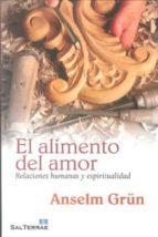 el alimento del amor: relaciones humanas y espiritualidad-anselm grün-9788429319019