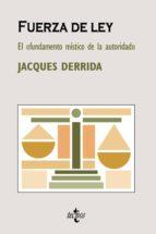 fuerza de ley: el fundamento mistico de la autoridad jacques derrida 9788430947119