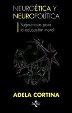 neuroetica y neuropolitica, sugerencias para la educacion moral adela cortina orts philippe beaupre 9788430953219