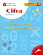 11. cifra sumar, restar y tablas de multiplicar (educacion primar ia, matematicas, material de refuerzo y ampliacion)-javier fraile martin-9788431680619
