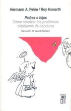 padres e hijos: como resolver los problemas cotidianos de conduct a (3ª ed.)-hermann a. peine-roy howarth-9788432311819