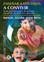 enseñar a los hijos a convivir: guia practica para dinamizar escu elas de padres y abuelos manuel segura 9788433024619