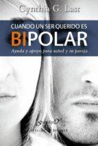 cuando un ser querido es bipolar: ayuda y apoyo para usted y su p areja cynthia g. last 9788433025319