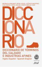 diccionario de terminos del calzado e industrias afines (ingles-e spañol/spanish-english)-9788434405219