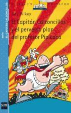 el capitan calzoncillos y el perverso plan del profesor pipicaca (3ª ed.)-dav pilkey-9788434889019