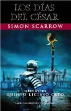 los dias del cesar (libro xvi de quinto licinio cato)-simon scarrow-9788435063319