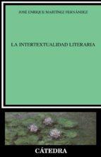 la intertextualidad literaria jose enrique martinez fernandez 9788437619019