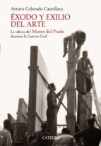 exodo y exilio del arte: la odisea del museo del prado durante la guerra civil arturo colorado 9788437624419