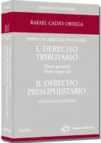 curso de derecho financiero i: derecho tributario; parte general y parte especial ii derecho presupuestario (16ª ed.)-rafael calvo ortega-9788447039319