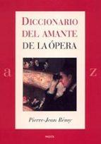 diccionario del amante de la opera-pierre-jean remy-9788449318719