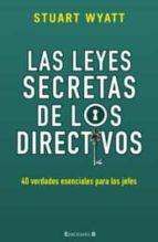 las leyes secretas de los directivos: 40 verdades esenciales para los jefes-stuart wyatt-9788466646819