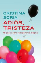 adios, tristeza: 18 pasos para recuperar la alegria cristina soria 9788467049619