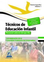 TÉCNICOS EN EDUCACIÓN INFANTIL. PERSONAL LABORAL (GRUPO III) DE L A ADMINISTRACIÓN DE LA COMUNIDAD AUTÓNOMA DE EXTREMADURA. TEMARIO ESPECIFICO VOLUMEN I