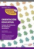 CUERPO DE PROFESORES DE ENSEÑANZA SECUNDARIA: ORIENTACION EDUCATI VA. TEMARIO VOL I