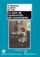 la zona de construccion del conocimiento: trabajando por un cambi o cognitivo en educacion (3ª ed.) john p. griffin denis newman m. cole 9788471123619