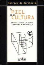 la piel de la cultura: investigando la nueva realidad electronica-derrick de kerckhove-9788474327519