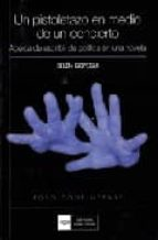 un pistoletazo en medio de un concierto: acerca de escribir de po litica en una novela-belen gopegui-9788474919219