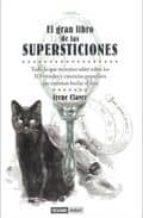 gran libro de las supersticiones: todo lo que querias saber sobre los 313 rituales y ciencias populares que intentan burlar el azar-irene claver-9788475566719