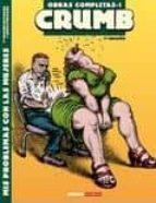 obras completas crumb 1: mis problemas con las mujeres (7ª ed.)-robert crumb-9788478337019