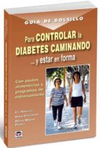 controlar la diabetes caminando y estar en forma: con pautas alim enticias y programas de entrenamiento fe robles kika escobar 9788479027919