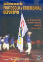 vademecum de protocolo y ceremonial deportivo. organizacion de lo s distintos eventos deportivos-jorge j. fernandez vazquez-9788480198219