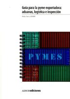 guía para la pyme exportadora: aduanas, logística e inspección-9788481438819