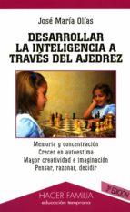 desarrollar la inteligencia a traves del ajedrez (2ª ed.) jose maria olias 9788482397719