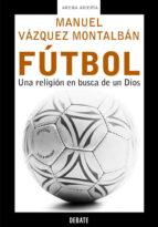futbol: una religion en busca de un dios manuel vazquez montalban 9788483066119
