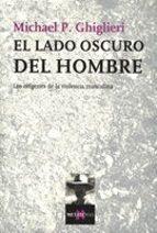 el lado oscuro del hombre: los origenes de la violencia masculina-michael p. ghiglieri-9788483104019