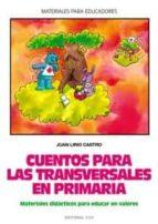 cuentos para las transversales en primaria: material didactico pa ra educar en valores-juan lirio castro-9788483164419