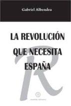 La revolucion que necesita españa 978-8483524619 DJVU PDF por Gabriel albendea