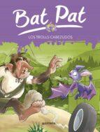 bat pat 9: los trolls cabezudos roberto pavanello 9788484415619