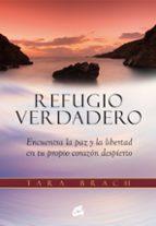 refugio verdadero: encuentra la paz y la libertd en tu propio corazon despierto-tara brach-9788484455219