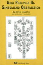 guia practica al simbolismo cabalistico: los senderos y el tarot gareth knight 9788485316519