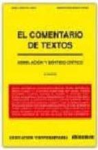 el comentario de textos: asimilacion y sentido critico (4ª ed.)-jose antonio benito lobo-9788485789719