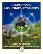 despertando los heroes interiores: doce arquetipos para encontrar nos a nosotros mismos y transformar el mundo (2ª ed.) carol s. pearson 9788487476419