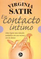 el contacto intimo: como lograr una relacion autentica con uno mi smo y con los demas-virginia satir-9788488066619