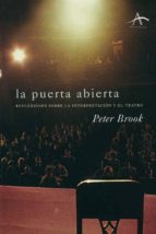 la puerta abierta: reflexiones sobre la interpretacion y el teatr o (8ª ed) peter brook 9788488730619