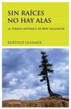 sin raices no hay alas: la terapia sistemica de bert hellinger (4ª ed.)-bertold ulsamer-9788489957619