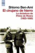 el cirujano de hierro: la dictadura de primo de rivera 1923-1930-shlomo ben-ami-9788490061619
