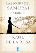 la sombra del samurai. 47 ronin (ebook)-raul de la rosa-9788490196519