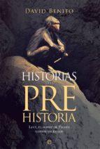 historias de la prehistoria: lucy, el hobbit de flores y otros ancestros-david benito-9788490605219