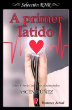 a primer latido (corazones desahuciados 1) (ebook) ascen nuñez 9788490699119