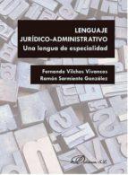 lenguaje juridico administrativo: una lengua de especialidad fernando; sarmiento gonz�lez, ram�n vilches vivancos 9788490858219