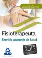 FISIOTERAPEUTA DEL SERVICIO ARAGONÉS DE SALUD (SALUD-ARAGÓN). TEST Y SUPUESTOS PRÁCTICOS