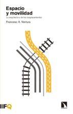 espacio y movilidad-francesc x. ventura-9788490972519