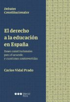 el derecho a la educacion en españa: bases constitucionales para el acuerdo y cuestiones controvertidas carlos vidal prado 9788491234319